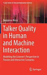 Talker Quality in Human and Machine Interaction: Modeling the Listener's Perspective in Passive and Interactive Scenarios (T-Labs Series in Telecommunication Services)