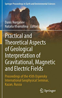 Practical and Theoretical Aspects of Geological Interpretation of Gravitational, Magnetic and Electric Fields: Proceedings of the 45th Uspensky ... in Earth and Environmental Sciences)