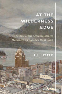 At the Wilderness Edge: The Rise of the Antidevelopment Movement on Canada's West Coast (Volume 11)