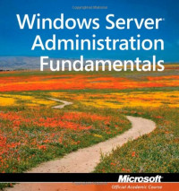Exam 98-365: MTA Windows Server Administration Fundamentals (Microsoft Official Academic Course)