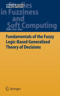 Fundamentals of the Fuzzy Logic-Based Generalized Theory of Decisions (Studies in Fuzziness and Soft Computing)