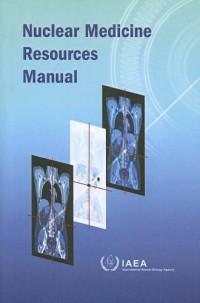 Nuclear Medicine Resources Manual
