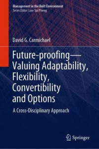Future-proofing?Valuing Adaptability, Flexibility, Convertibility and Options: A Cross-Disciplinary Approach (Management in the Built Environment)