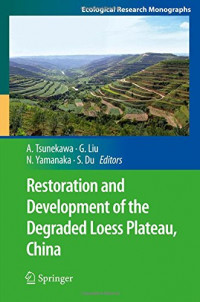 Restoration and Development of the Degraded Loess Plateau, China (Ecological Research Monographs)