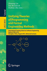 Unifying Theories of Programming and Formal Engineering Methods: International Training School on Software Engineering, Held at ICTAC 2013, Shanghai, ... Lectures (Lecture Notes in Computer Science)
