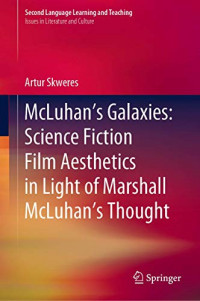McLuhan's Galaxies: Science Fiction Film Aesthetics in Light of Marshall McLuhan's Thought (Second Language Learning and Teaching)