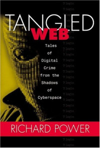 Tangled Web: Tales of Digital Crime from the Shadows of Cyberspace (Queconsumerother)