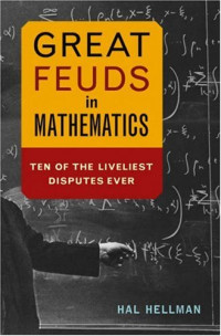 Great Feuds in Mathematics: Ten of the Liveliest Disputes Ever