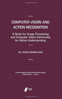 Computer Vision and Action Recognition: A Guide for Image Processing and Computer Vision Community for Action Understanding