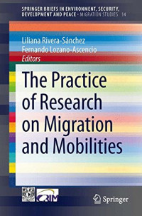 The Practice of Research on Migration and Mobilities (SpringerBriefs in Environment, Security, Development and Peace) (Volume 14)