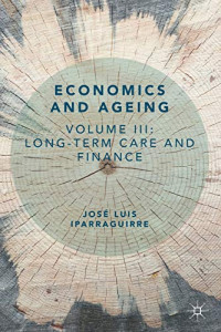Economics and Ageing: Volume III: Long-term Care and Finance