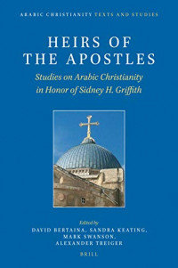 Heirs of the Apostles (Arabic Christianity: Texts and Studies) (English and Arabic Edition)