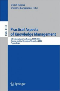 Practical Aspects of Knowledge Management: 6th Internatioal Conference, PAKM 2006, Vienna, Austria, November 30-December 1, 2006, Proceedings