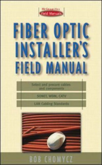 Fiber Optic Installer's Field Manual (First-Choice Field Manuals)