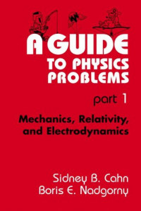 A Guide to Physics Problems : Part 1: Mechanics, Relativity, and Electrodynamics (The Language of Science)