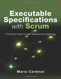 Executable Specifications with Scrum: A Practical Guide to Agile Requirements Discovery