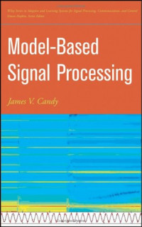 Model-Based Signal Processing (Adaptive and Learning Systems for Signal Processing, Communications and Control Series)