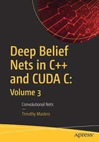 Deep Belief Nets in C++ and CUDA C: Volume 3: Convolutional Nets