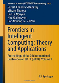 Frontiers in Intelligent Computing: Theory and Applications: Proceedings of the 7th International Conference on FICTA (2018), Volume 1 (Advances in Intelligent Systems and Computing)