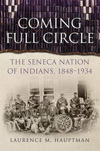 Coming Full Circle: The Seneca Nation of Indians, 1848–1934 (Volume 17) (New Directions in Native American Studies Series)