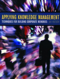 Applying Knowledge Management: Techniques for Building Corporate Memories