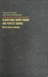 Algorithmic Graph Theory and Perfect Graphs (Computer science and applied mathematics)