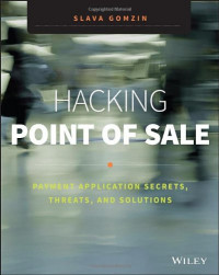 Hacking Point of Sale: Payment Application Secrets, Threats, and Solutions