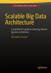 Scalable Big Data Architecture: A practitioners guide to choosing relevant Big Data architecture