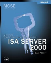 MCSE Training Kit: Microsoft Internet Security and Acceleration Server 2000