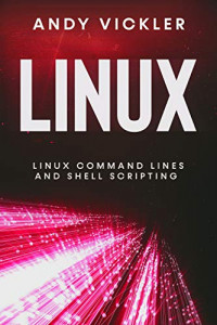 Linux: Linux Command Lines and Shell Scripting