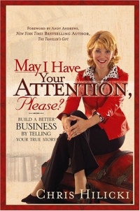 May I Have Your Attention, Please : Build a Better Business by Telling Your True Story