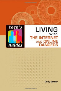 Living With the Internet and Online Dangers (Teen's Guides)