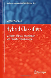 Hybrid Classifiers: Methods of Data, Knowledge, and Classifier Combination (Studies in Computational Intelligence)