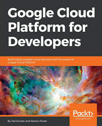 Google Cloud Platform for Developers: Build highly scalable cloud solutions with the power of Google Cloud Platform