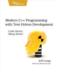 Modern C++ Programming with Test-Driven Development: Code Better, Sleep Better