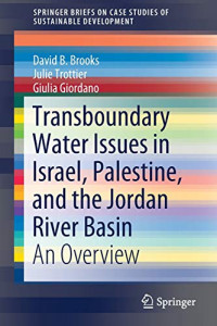 Transboundary Water Issues in Israel, Palestine, and the Jordan River Basin: An Overview (SpringerBriefs on Case Studies of Sustainable Development)