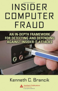 Insider Computer Fraud: An In-depth Framework for Detecting and Defending against Insider IT Attacks