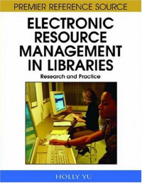 Electronic Resource Management in Libraries: Research and Practice (Premier Reference Source)