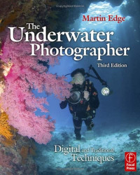 The Underwater Photographer, Third Edition: Digital and Traditional Techniques