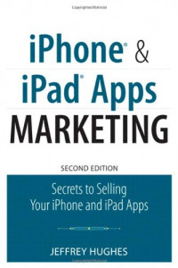 iPhone and iPad Apps Marketing: Secrets to Selling Your iPhone and iPad Apps (2nd Edition) (Que Biz-Tech)