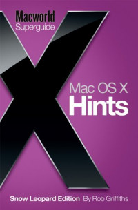 Mac OS X Hints Snow Leopard Edition Superguide