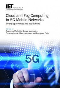 Cloud and Fog Computing in 5G Mobile Networks: Emerging Advances and Applications (Iet Telecommunications)