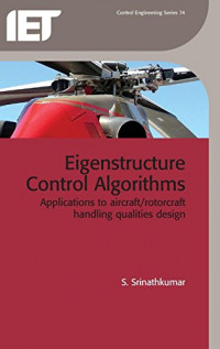 Eigenstructure Control Algorithms: Applications to aircraft/rotorcraft handling qualities design (Control, Robotics and Sensors)