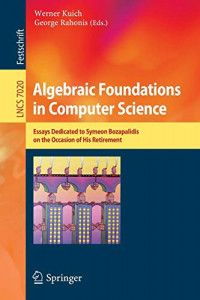Algebraic Foundations in Computer Science: Essays Dedicated to Symeon Bozapalidis on the Occasion of His Retirement (Lecture Notes in Computer Science)