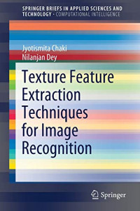 Texture Feature Extraction Techniques for Image Recognition (SpringerBriefs in Applied Sciences and Technology)