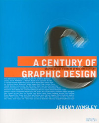 Century of Graphic Design, A: Graphic Design Pioneers of the 20th Century