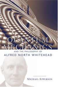 Quantum Mechanics and the Philosophy of Alfred North Whitehead (American Philosophy Series)