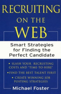 Recruiting on the Web : Smart Strategies for Finding the Perfect Candidate