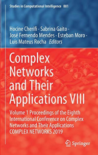 Complex Networks and Their Applications VIII: Volume 1 Proceedings of the Eighth International Conference on Complex Networks and Their Applications ... 2019 (Studies in Computational Intelligence)