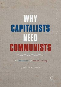 Why Capitalists Need Communists: The Politics of Flourishing (Wellbeing in Politics and Policy)